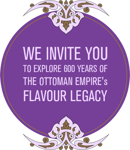 Explore 600 years of Ottoman Empire Flavour Legacy